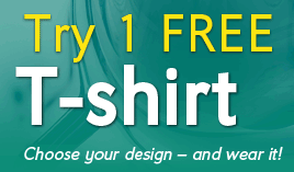 Try 1 FREE T-Shirt! Choose your design - and wear it!